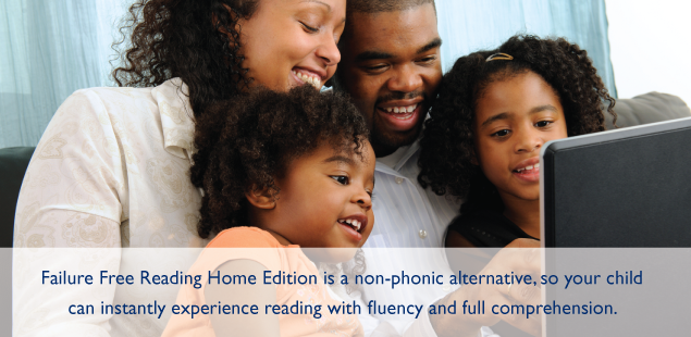 Failure Free Reading Home Edition is a non-phonic alternative, so your child can instantly experience reading with fluency and full comprehension