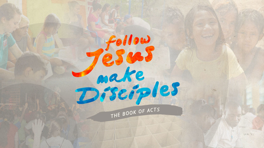 Follow Jesus. Make Disciples. Acts