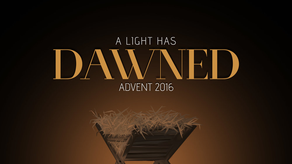 A Light Has Dawned – Advent 2016