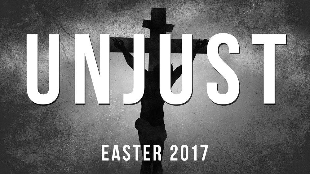 Unjust: easter 2017