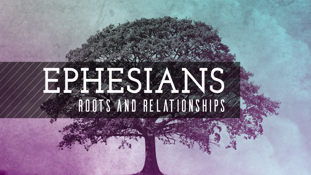 Ephesians: Roots & Relationships