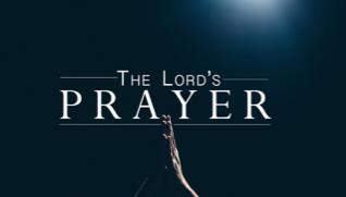 The Lord's Prayer:  Pray Like Jesus