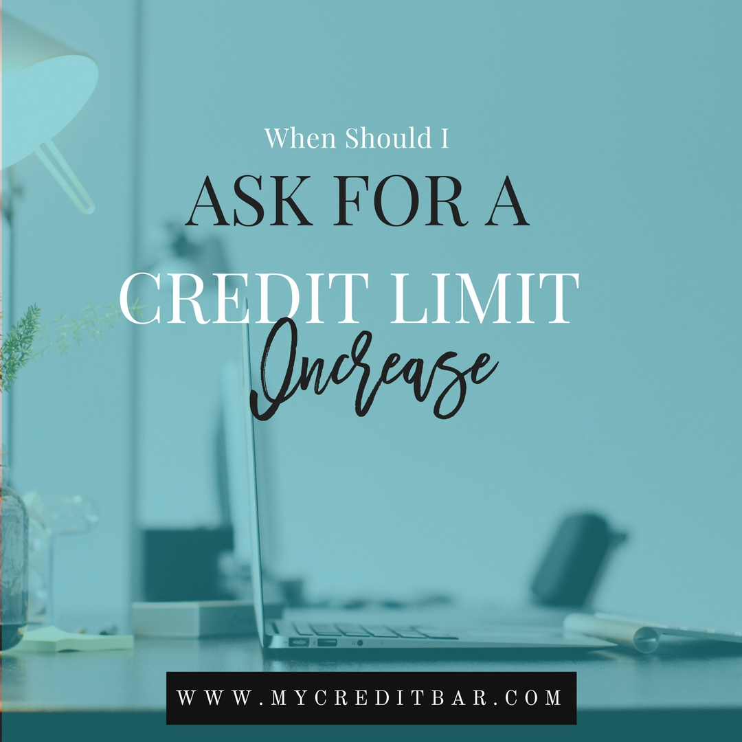 when should i ask for a credit limit increase