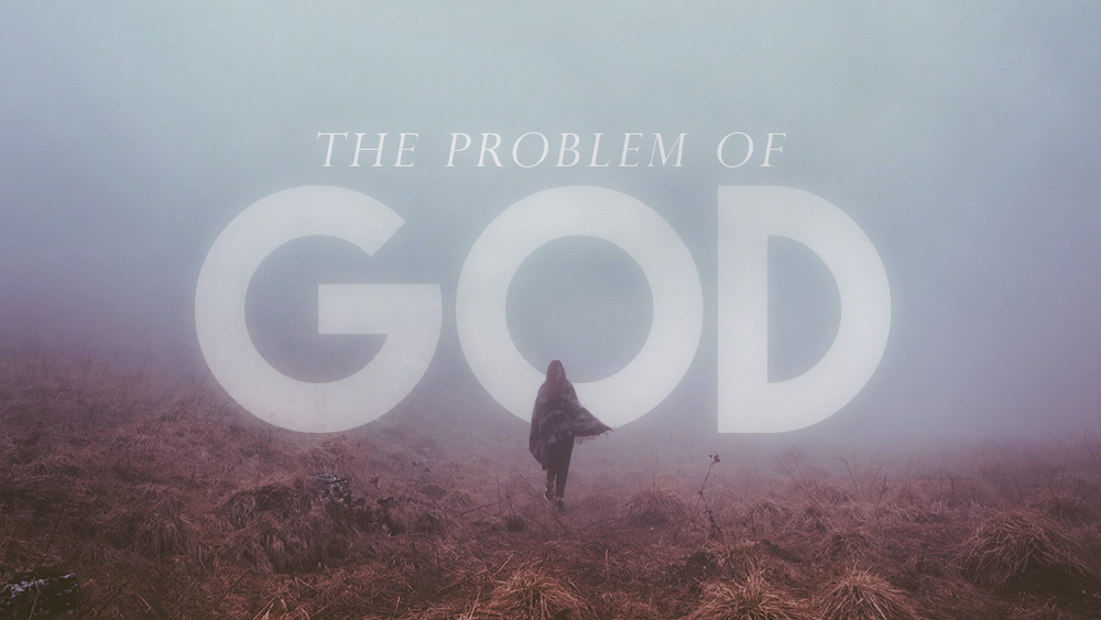 The problem of god - Join us Sunday morning at 9:00AM & 10:30AM