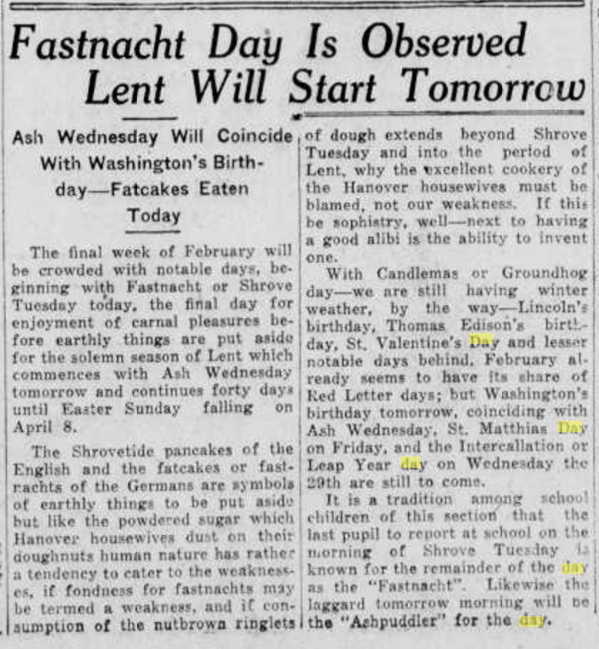 """The ... fastnachts of the Germans are symbols of earthly things to be put aside but like the powdered sugar which Hanover housewives dust on their doughnuts human nature has rather a tendency to cater to the weaknesses, if fondness for fastnachts might be termed a weakness..."" ( Hanover Evening Sun , 1928)"