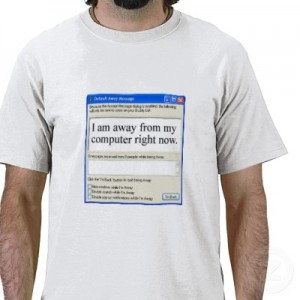 "Courtesy http://www.zazzle.com/ ""The Away Message Shirt"""