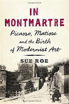 In Montmartre: Picasso, Matisse and the Birth of Modernist Art  by Sue Roe.