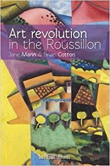 Art Revolution in the Roussillon , by Jane Mann and Brian Cotton.