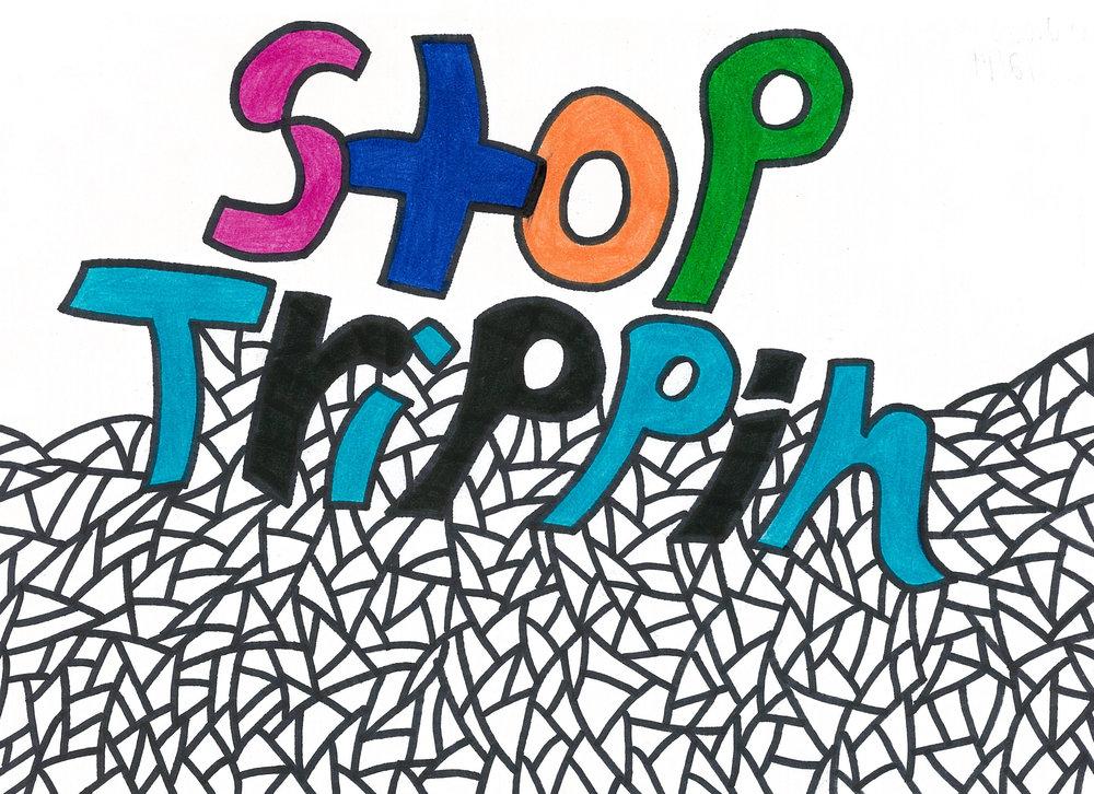 Stop Trippin copy.jpg