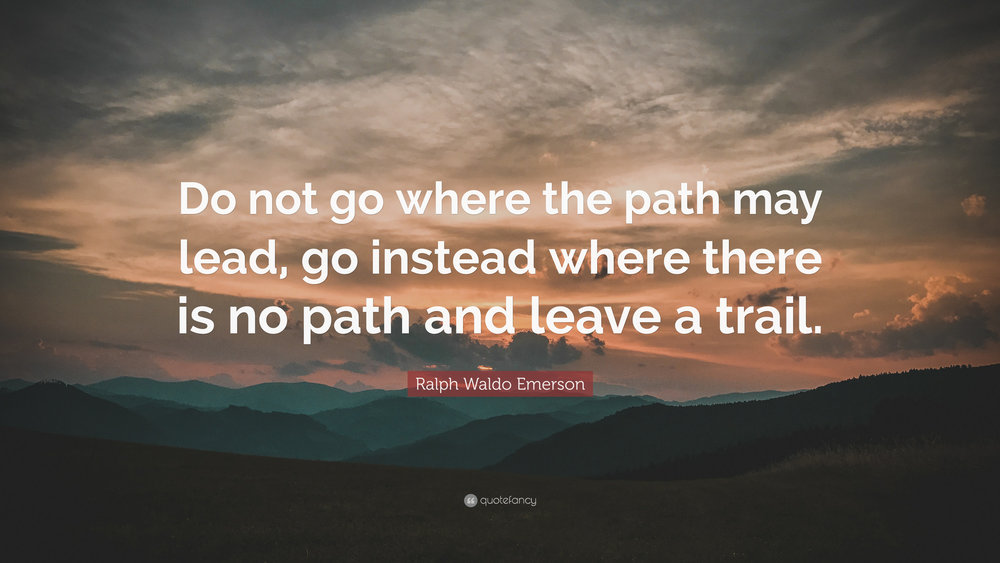 6360774-Ralph-Waldo-Emerson-Quote-Do-not-go-where-the-path-may-lead-go-1.jpg
