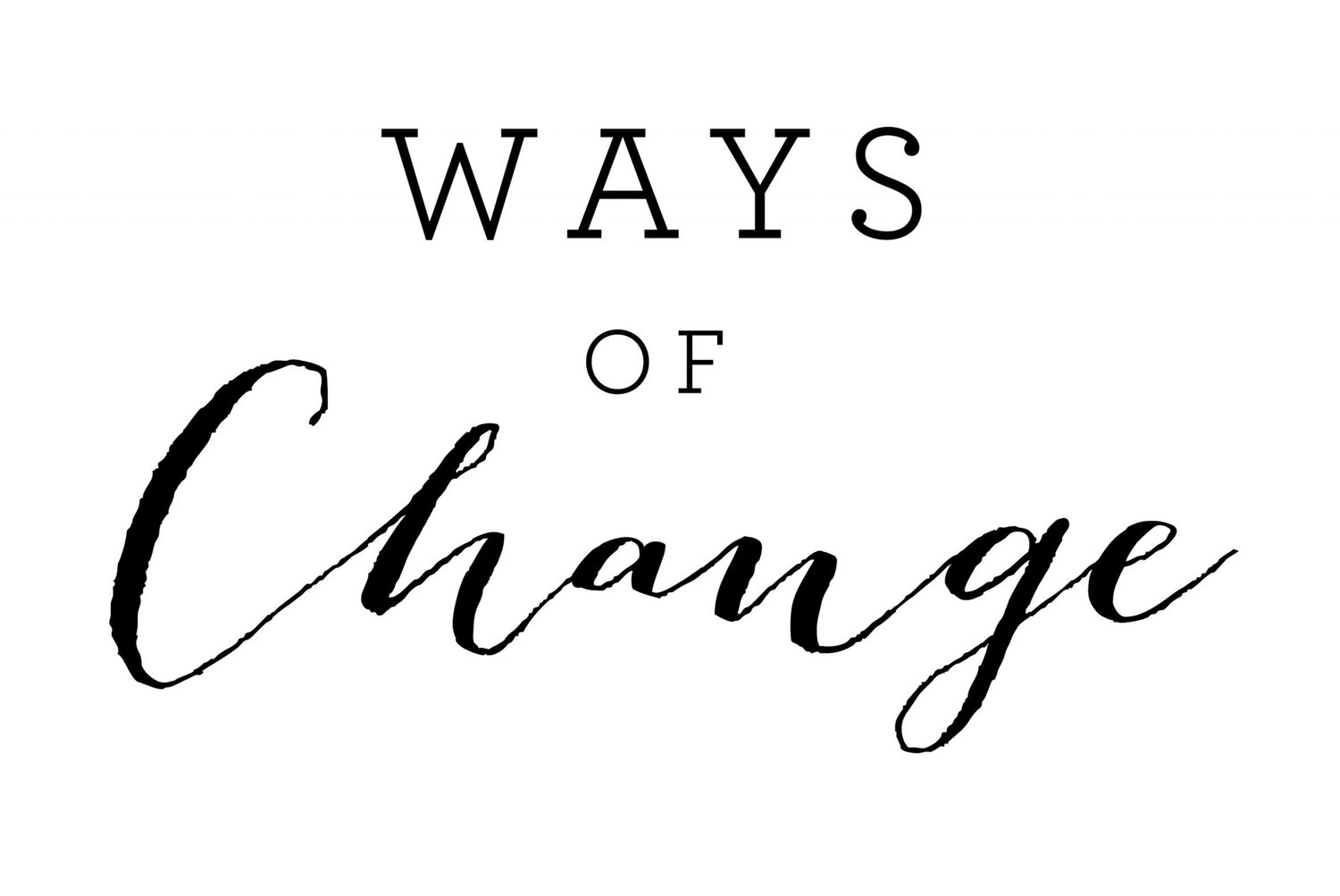 Ways Of Change