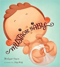 Mustache Baby by Bridget Heos Illustrated by Joy Ang