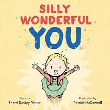 Silly Wonderful You by Sherri Duskey Rinker Illustrated by Patrick McDonnell