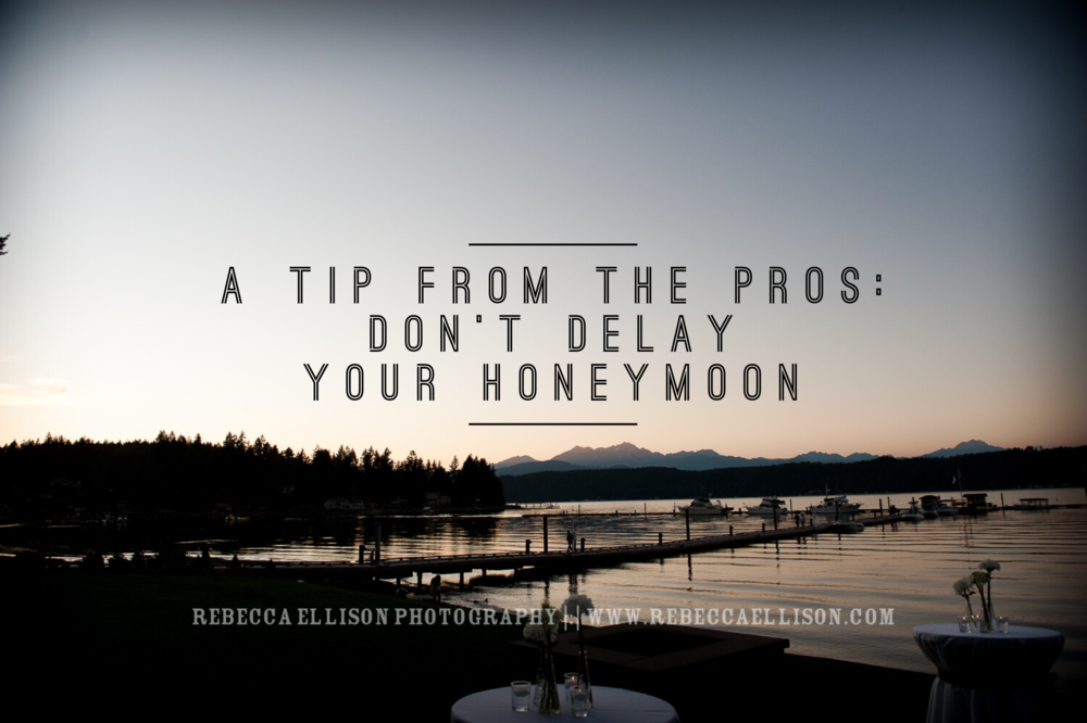 a tip from the pros: don't delay honeymoon