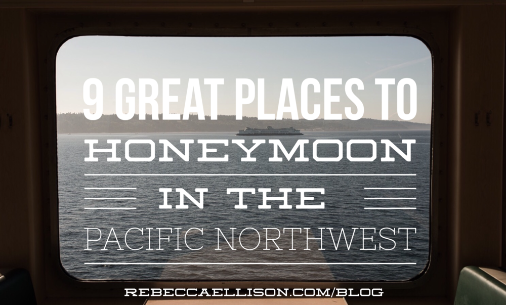9 Places to Honeymoon in the Pacific Northwest | Honeymoon Ideas | Rebecca Ellison Photography | www.rebeccaellison.com/blog