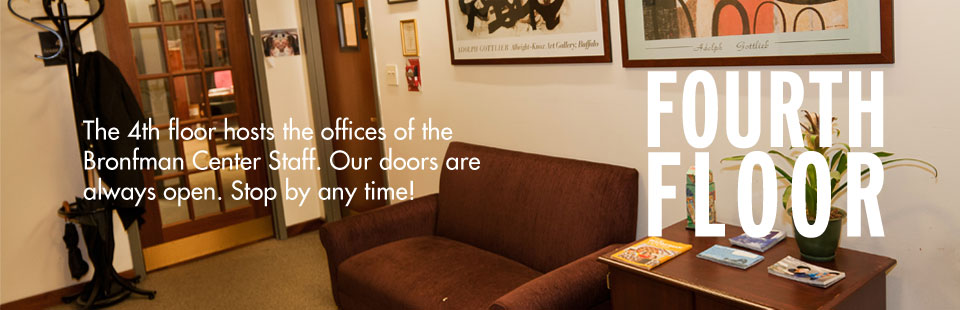 The fourth floor hosts the offices of the Bronfman Center Staff. Our doors are always open. Stop by any time!