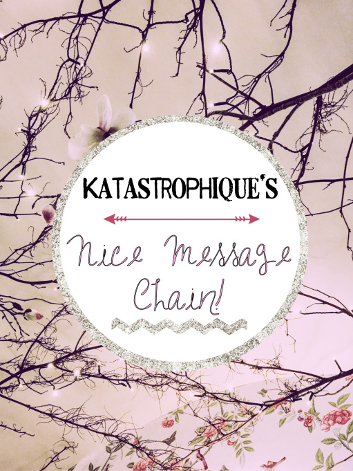 Katastrophique's Nice Message Chain.