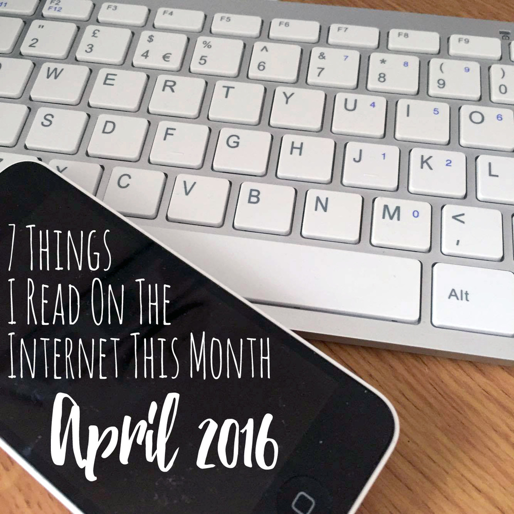 7 Things I Read Online This Month - April 2016.