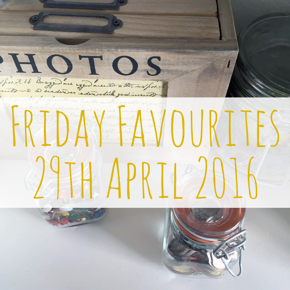 Friday Favourites 27.04.16