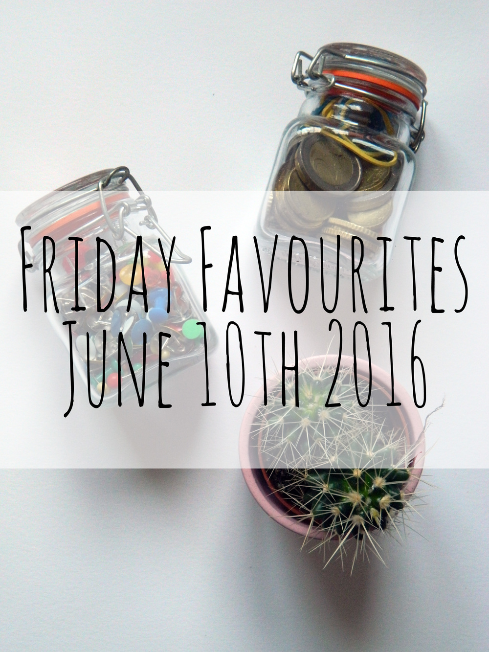 Friday Favourites June 10th.
