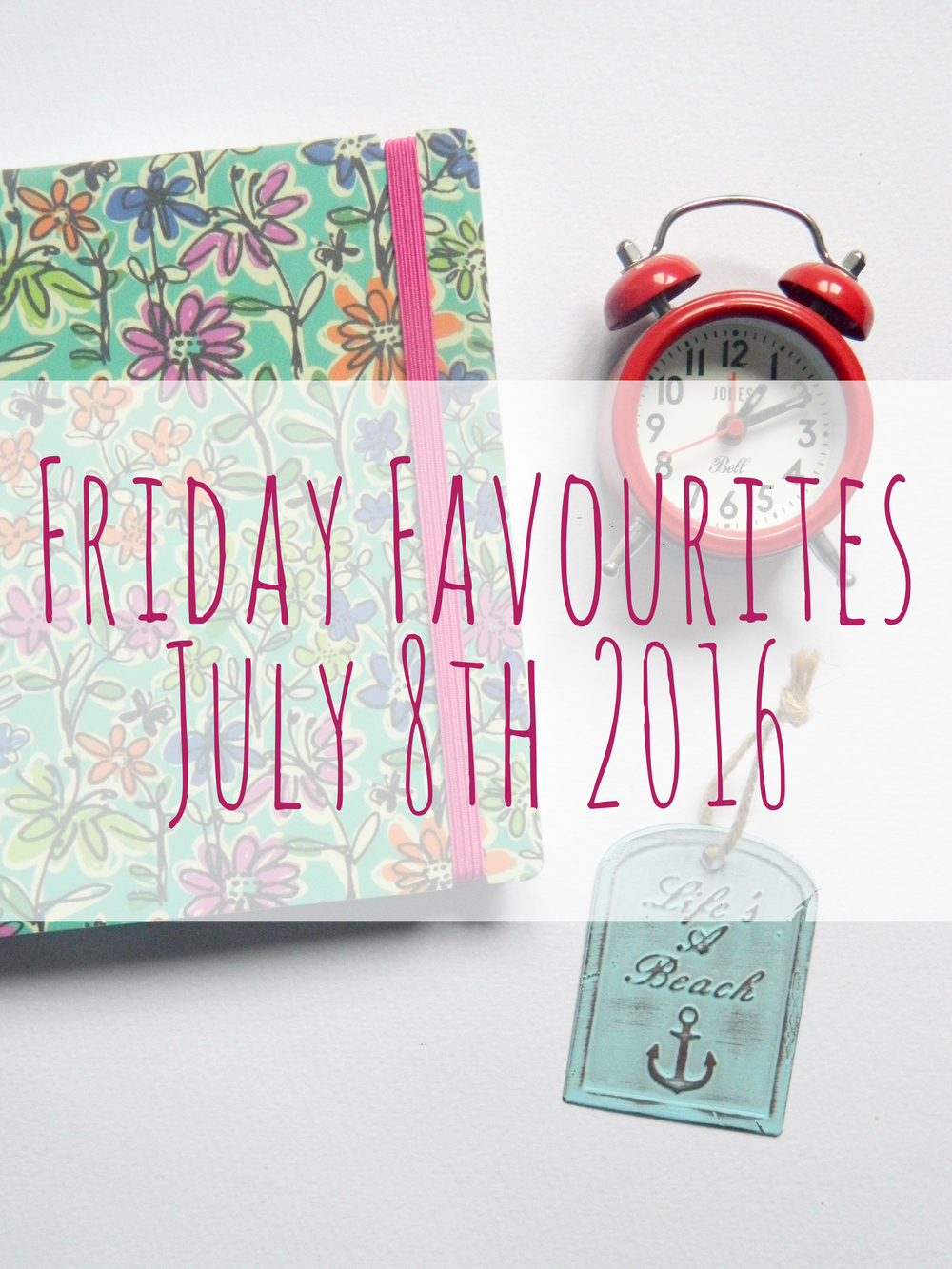 Friday Favourites 8th July 2016.