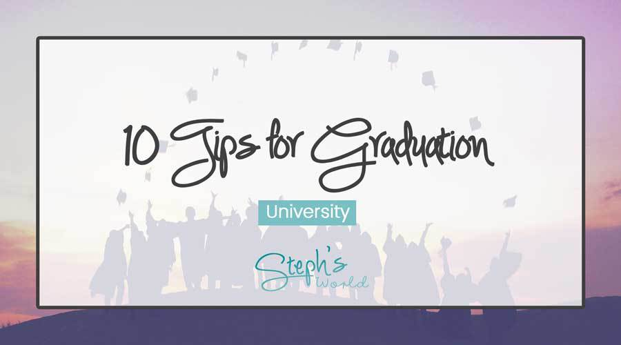 10 Tips For Graduation first appeared on stepshworld.com