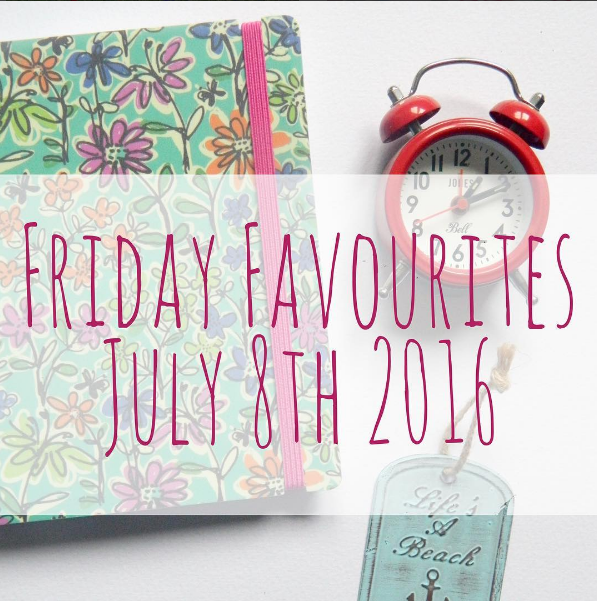 Friday Favourites July 8th.