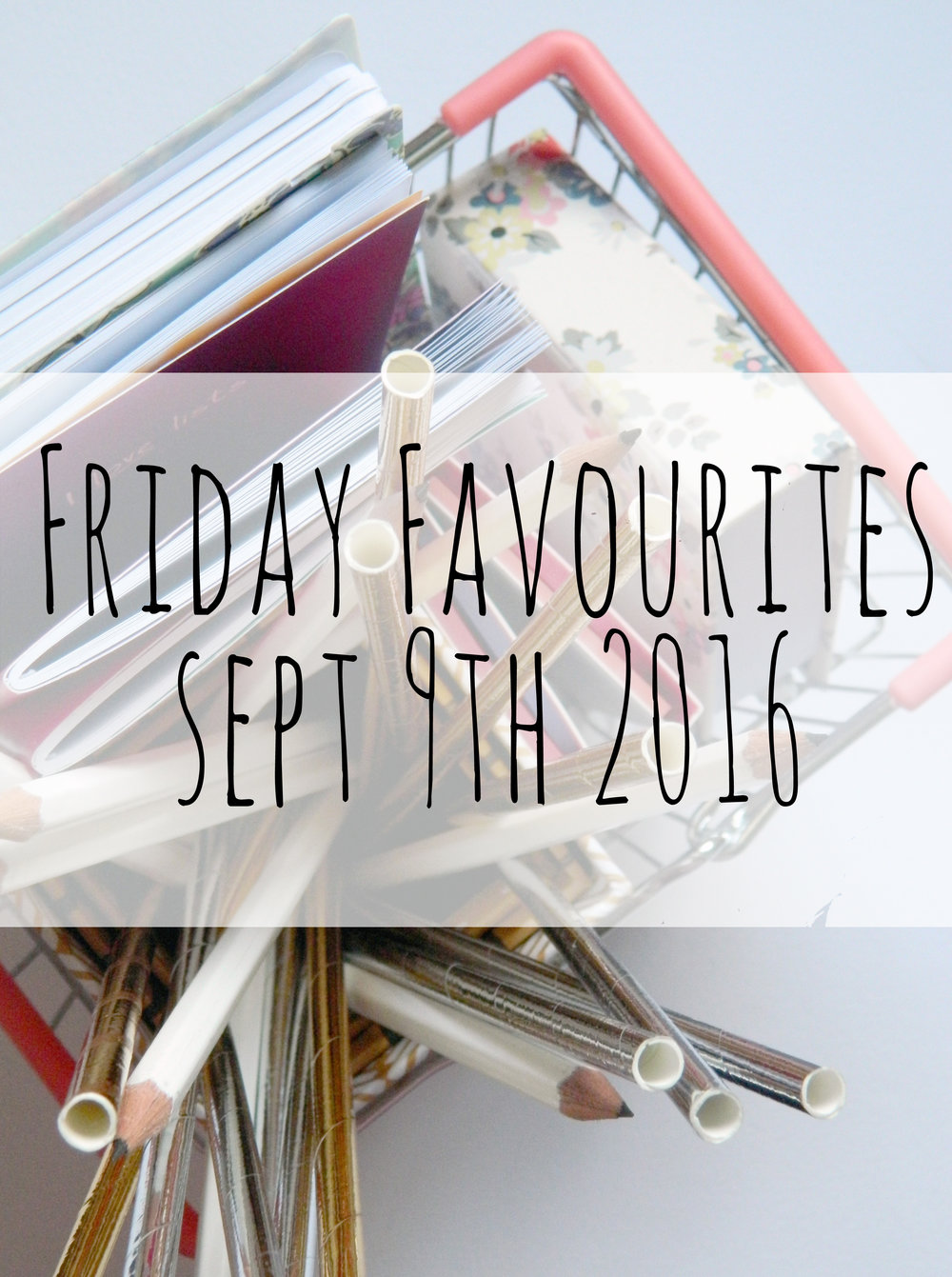 Friday Favourites 9th September 2016.