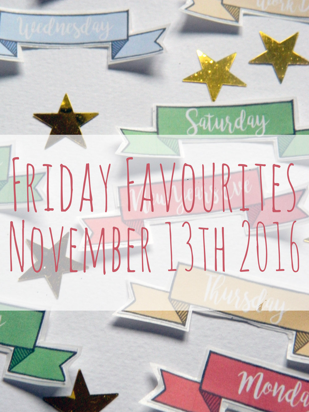 Friday Favourites 13th November 2016.