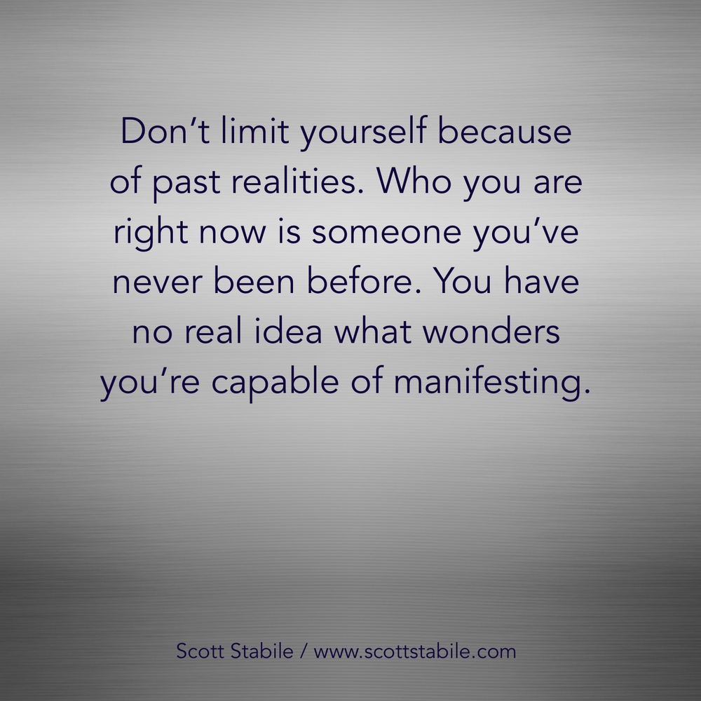 don't limit yourself because of past realities.jpg