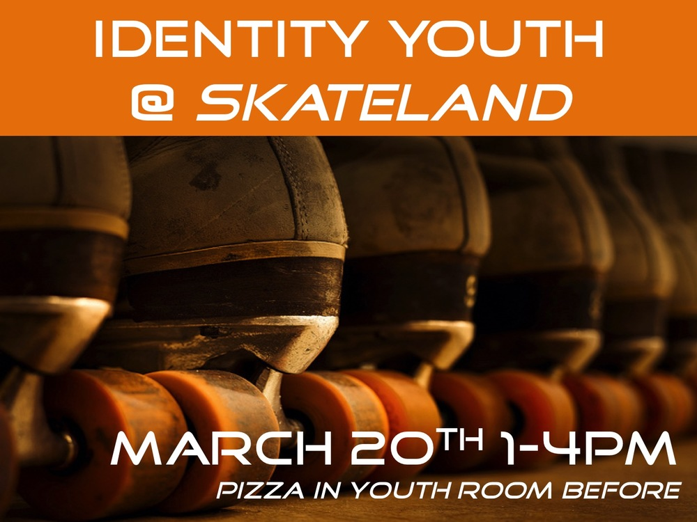 On Sunday, March 20th, Identity Youth will be going to Skateland from 1-4pm.  There will be a pizza lunch for them in the youth room right after the worship service, so they can have some lunch before they head out.  Encourage your youth to come out for this fun event and bring some friends along, too!
