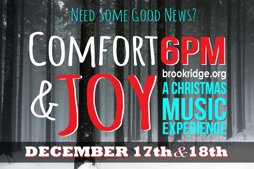 Christmas can be a wonderful time of year for some, but it can also be a difficult time of year for others. Comfort and Joy hopes to be a Christmas concert that recognizes both realities and brings a message of hope and encouragement to all! We hope you'll join us for this special night of music and the message of hope and love that Christ brought to the world! Click here to reserve your seat today - brookridgechristmasconcert.eventbrite.com