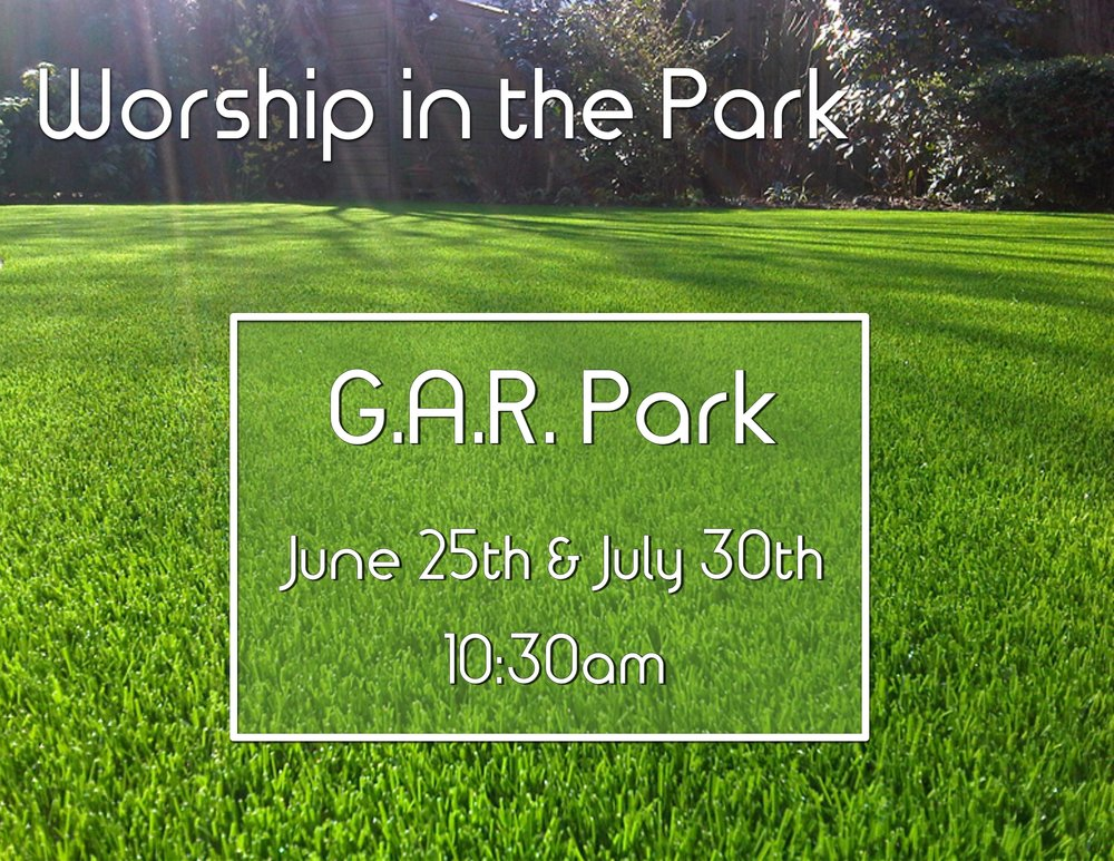 This summer we're taking our worship outdoors!  Join us for one or both of our worship services in G.A.R. Park.  Bring a lawn chair or blanket and even feel free to bring a lunch if you want to hang out after.  We will have activities for kids, so bring the whole family! We hope you'll join us!