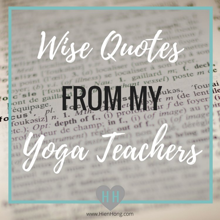 Wise Quotes From My Yoga Teachers Hien Hong