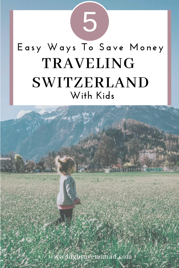 Switzerland with Kids on a budget is very achievable.  We have complied 5 easy ways to save money while traveling switzerland as a family.  Whether you have a baby, toddler or multiple big kids our tips will help you stretch your dollar!  #bigbravenomad #familytravel #switzerland