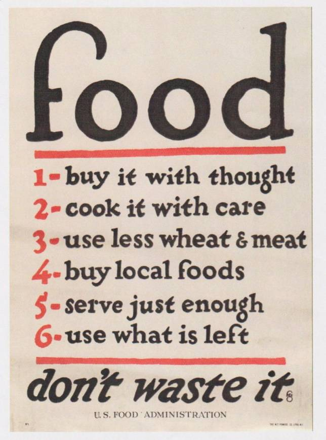 During World War II, it was considered patriotic to avoid food waste.  Rationing was a part of life and somehow we survived.