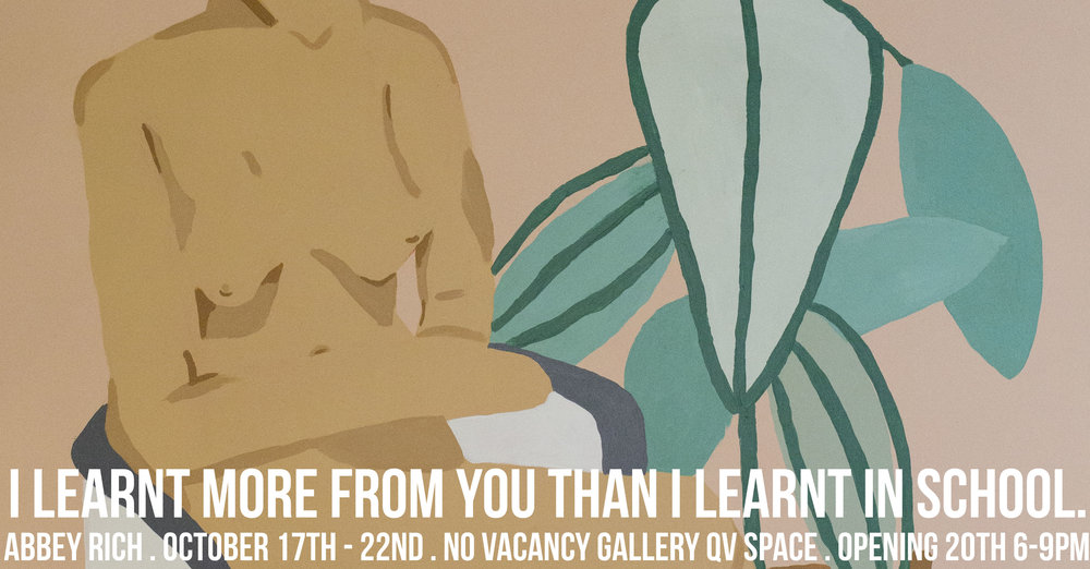 solo exhibition // october 2017 -  No Vacancy Gallery QV - Melbourne Five years after graduating from high school, Abbey Rich presents a body of work focusing on the skills and lessons she has learnt from the people around her. In an attempt to unlearn the negative things Abbey learnt in high school this work aims to discuss how we as human beings all learn differently and how important the people in our lives are.Presenting works made collaboratively and alone, such as paintings and drawings on paper, board and found objects, I Learnt More From You than I Learnt in School celebrates education in a non-traditional way and the knowledge of those around you.Abbey Rich is known for her handmade, bold works on paper, the body and cloth. Running a small, made to order clothing label, studying at university, painting murals, freelancing and exhibiting, Abbey spreads her work across many mediums.