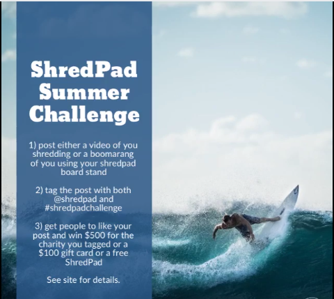 ShredPad Summer - Tag @shredpad and #shredpadchallenge for your chance to win up to $500 for a charitable nonprofit, a $100 Amazon gift card, or free ShredPads!