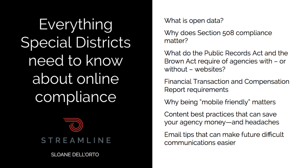 Slides and handout from our webinar Dec.2, and talks at CSDA conferences in 2016, covering everything special districts need to know about online compliance and website requirements. Includes best practices information about content, landing pages, and email communications.