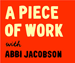 A Piece of Work with Abbi Jacobson