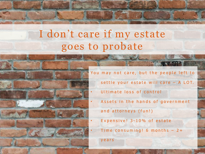 I don't care about probate.