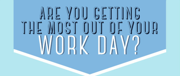 are you getting the most out of your workday?