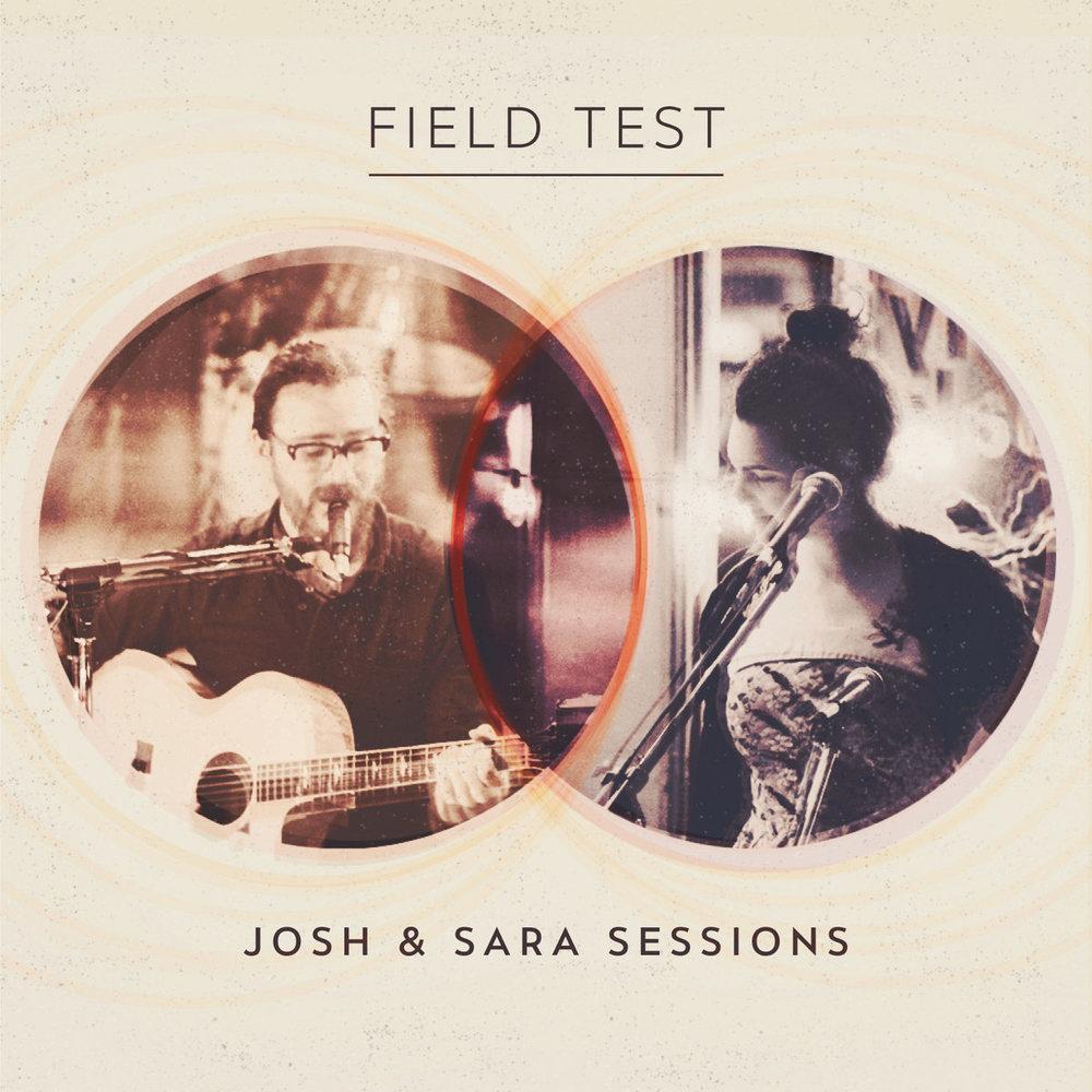 Album cover - Field Test - Josh and Sara Sessions.jpg
