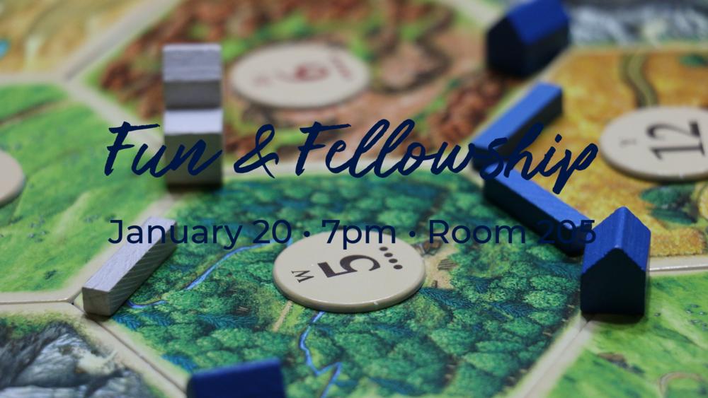 Fun & Fellowship Night - January 20th, 2018 at 7pm in Room 205