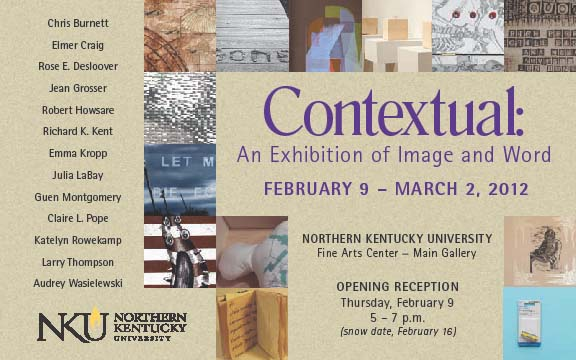 Contextual  An Exhibition of Image and Word  February 9 – March 2, 2012  Northern Kentucky University  Highland Heights, Kentucky