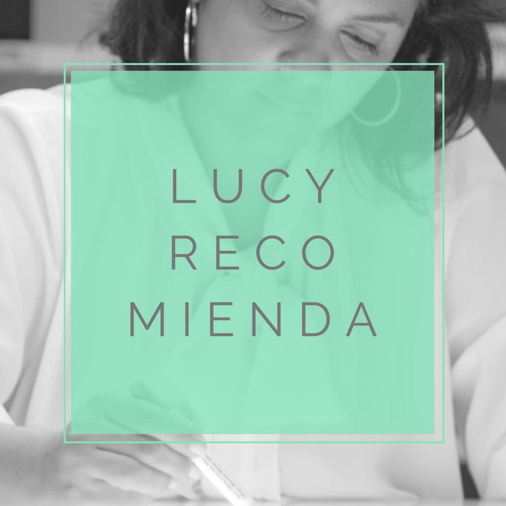 Lucy Recomienda. Recomendaciones de Lucy Martinez