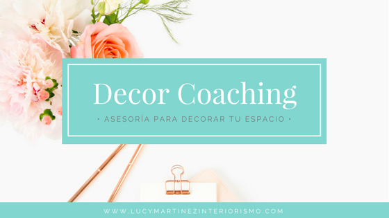Decor Coaching. Lucy Martinez Interiorismo