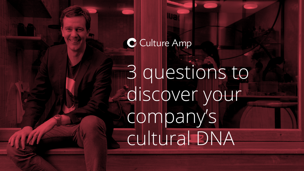 From our CEO: 3 questions to discover your company's cultural DNA