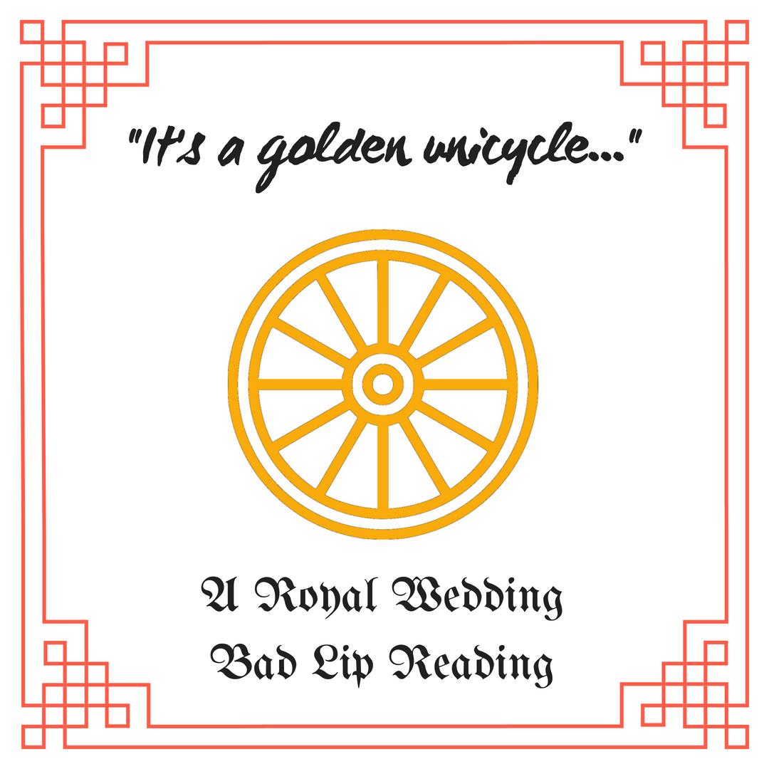 Royal Wedding Bad Lip Reading.It S A Golden Unicycle A Royal Wedding Bad Lip Reading