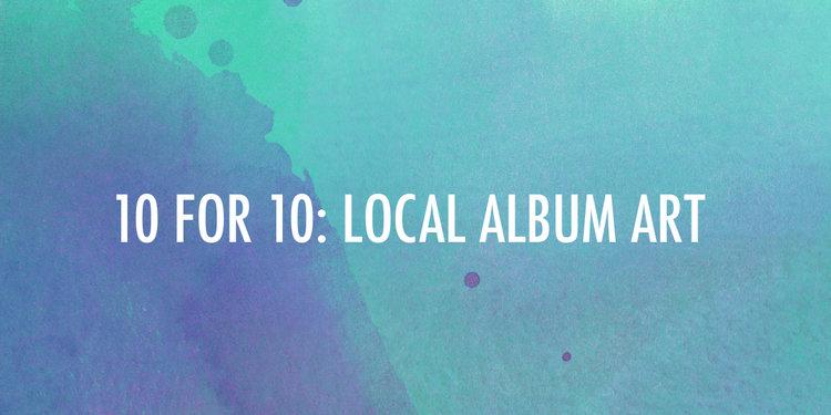 10 for 10: Local Album Art — THE DENTONITE